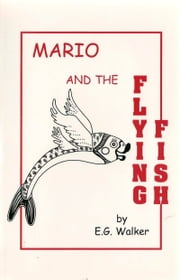 Mario and the Flying Fish ebook by E. G. Walker