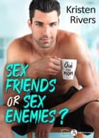 Sex Friends or Sex Enemies ? ebook by Kristen Rivers