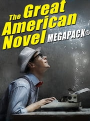The Great American Novel MEGAPACK® ebook by Stephen Vincent Benet,Charles Gorham,Jack Gotshall,Alfred Coppel