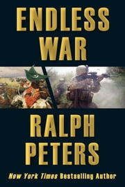 Endless War: Middle-Eastern Islam vs. Western Civilization ebook by Ralph Peters