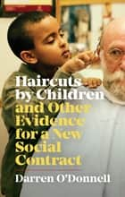 Haircuts by Children and Other Evidence for a New Social Contract ebook by Darren O'Donnell