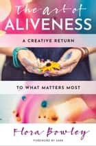 The Art of Aliveness - A Creative Return to What Matters Most ebook by Flora Bowley, Sark