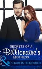 Secrets Of A Billionaire's Mistress (Mills & Boon Modern) (One Night With Consequences, Book 29) ebook by Sharon Kendrick