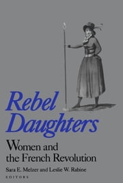 Rebel Daughters: Women and the French Revolution ebook by Sara E. Melzer,Leslie W. Rabine