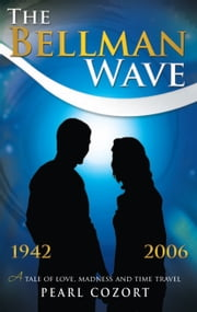 The Bellman Wave - A tale of love madness and time travel. ebook by Pearl Cozort