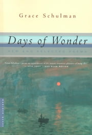 Days of Wonder - New and Selected Poems ebook by Grace Schulman