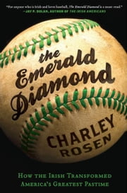 The Emerald Diamond - How the Irish Transformed America's Favorite Pastime ebook by Charley Rosen