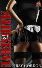 Maid to Serve ebook by Ray Gordon