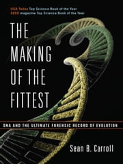 The Making of the Fittest: DNA and the Ultimate Forensic Record of Evolution ebook by Sean B. Carroll