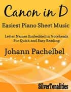 Canon in D Easiest Piano Sheet Music ebook by Silvertonalities