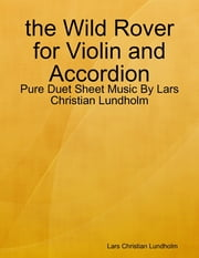 the Wild Rover for Violin and Accordion - Pure Duet Sheet Music By Lars Christian Lundholm ebook by Lars Christian Lundholm