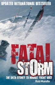 Fatal Storm: The 54th Sydney to Hobart Yacht Race - 10th Anniversary Edition ebook by Rob Mundle