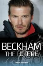 Beckham: The Future ebook by Gwen Russell