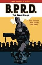 B.P.R.D. Volume 5: The Black Flame ebook by Mike Mignola, Various