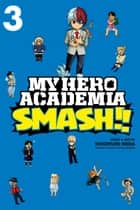 My Hero Academia: Smash!!, Vol. 3 ebook by Hirofumi Neda
