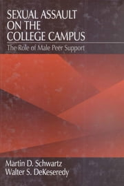 Sexual Assault on the College Campus - The Role of Male Peer Support ebook by Dr. Martin D. Schwartz,Walter S. DeKeseredy