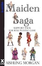 The Maiden Saga: Role Playing Game Support Pack ebook by Aishling Morgan
