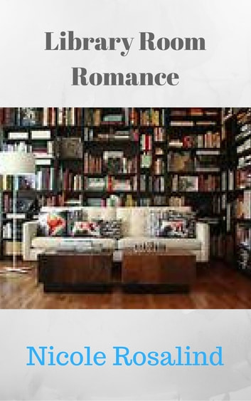 Library Room Romance Ebook By Nicole Rosalind 9781301705818