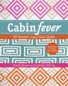 Cabin Fever - 20 Modern Log Cabin Quilts ebook by Natalia Bonner, Kathleen Whiting