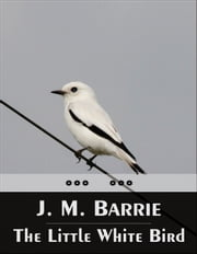 The Little White Bird ebook by J. M. Barrie