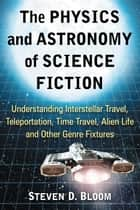 The Physics and Astronomy of Science Fiction ebook by Steven D. Bloom