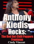Anthony Kiedis Rocks - The Red Hot Chilli Peppers Frontman