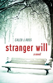 Stranger Will - A Novel ebook by Caleb J. Ross