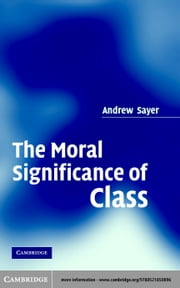 The Moral Significance of Class ebook by Sayer, Andrew