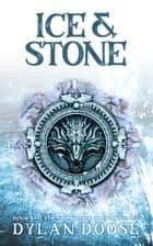 Ice and Stone - A Sword and Sorcery Novella ebook by Dylan Doose