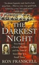 The Darkest Night - Two Sisters, a Brutal Murder, and the Loss of Innocence in a Small Town ebook by Ron Franscell
