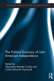 The Political Economy of Latin American Independence ebook by Alexandre Mendes Cunha, Carlos Eduardo Suprinyak