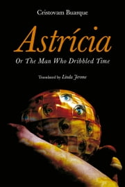 Astricia - Or The Man Who Dribbled Time ebook by Cristovam Buarque