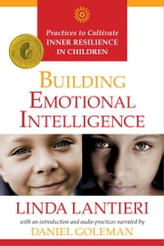 Building Emotional Intelligence - Practices to Cultivate Inner Resilience in Children ebook by Linda Lantieri,Daniel Goleman, Ph.D.