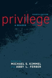 Privilege - A Reader ebook by Michael S. Kimmel,Abby L. Ferber