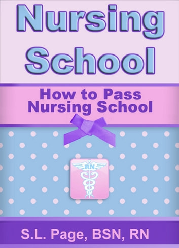 How to Pass Nursing School ebook by S.L. Page