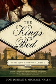 The King's Bed: Ambition and Intimacy in the Court of Charles II ebook by Don Jordan,Michael Walsh
