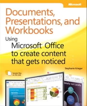 Documents, Presentations, and Worksheets - Using Microsoft Office to Create Content That Gets Noticed ebook by Stephanie Krieger