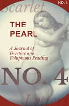 The Pearl - A Journal of Facetiae and Voluptuous Reading - No. 4 ebook by Various Authors