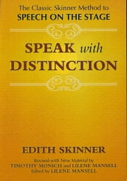 Speak with Distinction - The Classic Skinner Method to Speech on the Stage ebook by Edith Skinner