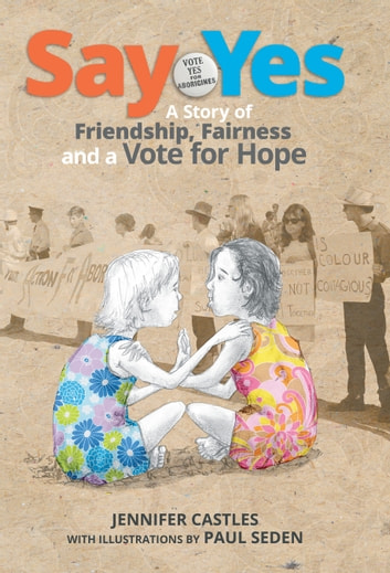 Say Yes - A story of friendship, fairness and a vote for hope ebook by Jennifer Castles,Paul Seden