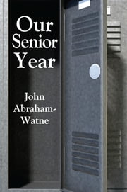 Our Senior Year ebook by John Abraham-Watne