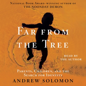 Far From the Tree - Parents, Children and the Search for Identity audiobook by Andrew Solomon