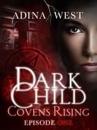 Dark Child (Covens Rising): Episode 1 ebook by Adina West, Adina West