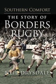 Southern Comfort - The Story of Borders Rugby ebook by Neil Drysdale