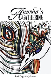 Anusha's Gathering ebook by Roli Degazon-Johnson Ph.D. LL.M.