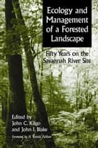 Ecology and Managemof a Forested Landscape - Fifty Years on the Savannah River Site ebook by John Kilgo, John Kilgo, John I. Blake,...