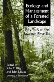 Ecology and Management of a Forested Landscape - Fifty Years on the Savannah River Site ebook by John Kilgo,John Kilgo,John I. Blake,H. Ronald Pulliam