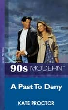 A Past To Deny (Mills & Boon Vintage 90s Modern) ebook by Kate Proctor