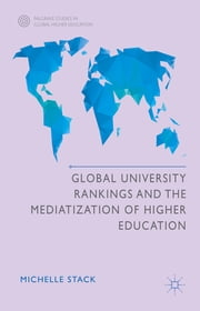 Global University Rankings and the Mediatization of Higher Education ebook by Michelle Stack