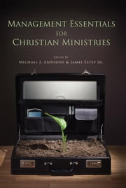 Management Essentials for Christian Ministries ebook by Michael Anthony,James R. Estep